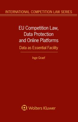 Eu Competition Law, Data Protection and Online Platforms: Data as Essential Facility: Data as Essential Facility (International Competition Law) Cover Image