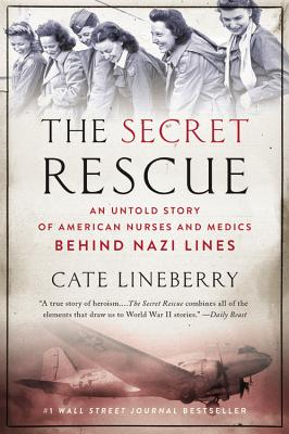 The Secret Rescue: An Untold Story of American Nurses and Medics Behind Nazi Lines Cover Image