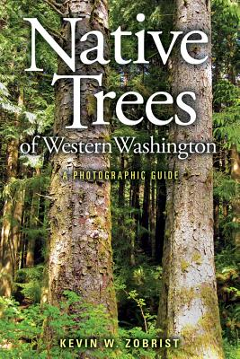 Native Trees of Western Washington: A Photographic Guide Cover Image