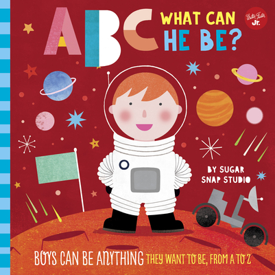 ABC for Me: ABC What Can He Be?: Boys can be anything they want to be, from A to Z Cover Image