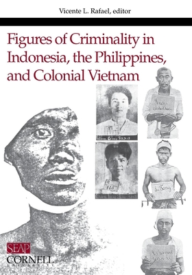 Figures of Criminality in Indonesia, the Philippines, and Colonial Vietnam Cover Image