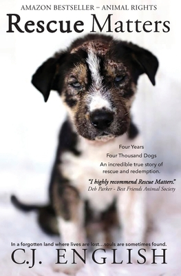 Rescue Matters: Four years. Four thousand dogs. An incredible true story of rescue and redemption. Cover Image