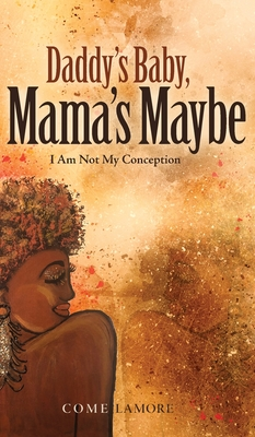 Daddy's Baby, Mama's Maybe: I Am Not My Conception Cover Image