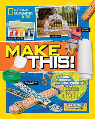 Make This!: Building Thinking, and Tinkering Projects for the Amazing Maker in You Cover Image