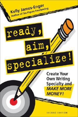 Ready, Aim, Specialize!: Create Your Own Writing Specialty and Make More Money! Cover Image