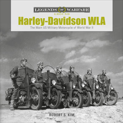 Harley-Davidson WLA: The Main US Military Motorcycle of World War II (Legends of Warfare: Ground #15) Cover Image