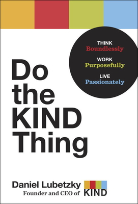 Do the KIND Thing: Think Boundlessly, Work Purposefully, Live Passionately Cover Image