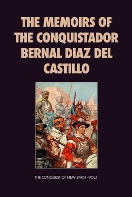 The Memoirs of the Conquistador Bernal Diaz del Castillo: The Conquest of New Spain - Vol.1 Cover Image