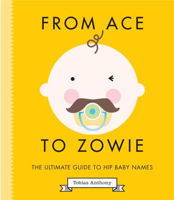 From Ace to Zowie: The Ultimate Guide to Hip Baby Names Cover Image