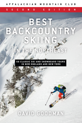 Best Backcountry Skiing in the Northeast: 50 Classic Ski and Snowboard Tours in New England and New York Cover Image