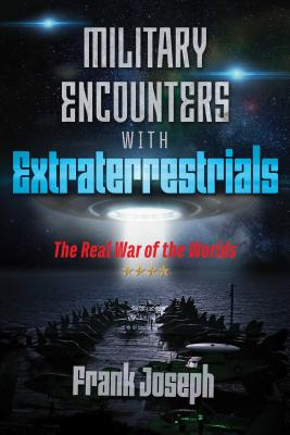 Military Encounters with Extraterrestrials: The Real War of the Worlds Cover Image