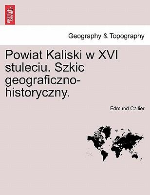 Powiat Kaliski W XVI Stuleciu. Szkic Geograficzno-Historyczny. Cover Image