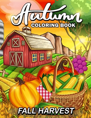 Fall Harvest: Autumn Coloring Book Featuring Relaxing Nature Country Scenes and Beautiful Fall Landscapes Cover Image
