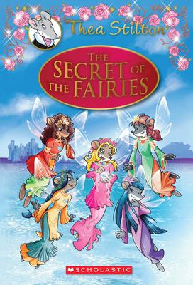 The Secret of the Fairies (Thea Stilton: Special Edition #2): A Geronimo Stilton Adventure (Thea Stilton Special Edition #2) Cover Image