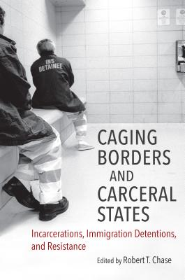 Caging Borders and Carceral States: Incarcerations, Immigration Detentions, and Resistance (Justice) Cover Image