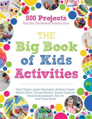 The Big Book of Kids Activities: 500 Projects That Are the Bestest, Funnest Ever Cover Image