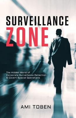 Surveillance Zone: The Hidden World of Corporate Surveillance Detection & Covert Special Operations Cover Image