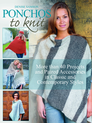 Ponchos to Knit: More Than 40 Projects and Paired Accessories in Classic and Contemporary Styles Cover Image