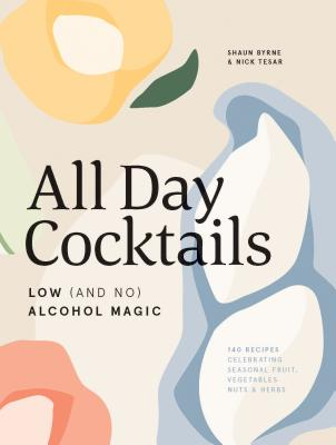 All Day Cocktails: Low (And No) Alcohol Magic Cover Image
