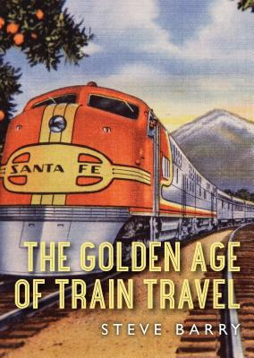 The Golden Age of Train Travel Cover Image
