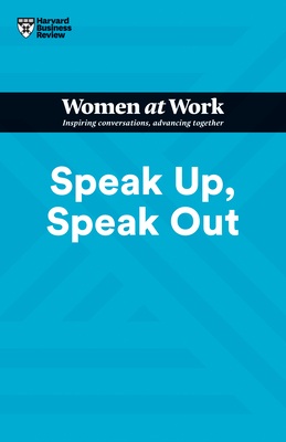 Speak Up, Speak Out (HBR Women at Work Series) Cover Image