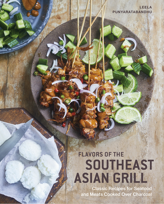 Flavors of the Southeast Asian Grill: Classic Recipes for Seafood and Meats Cooked over Charcoal [A Cookbook] Cover Image