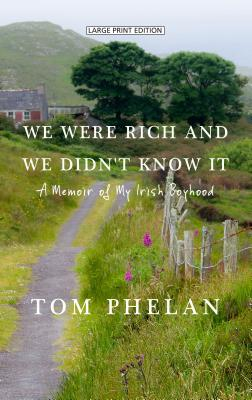 We Were Rich and We Didn't Know It: A Memoir of My Irish Boyhood Cover Image