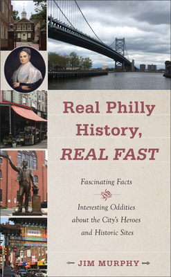 Real Philly History, Real Fast: Fascinating Facts and Interesting Oddities about the City's Heroes and Historic Sites cover