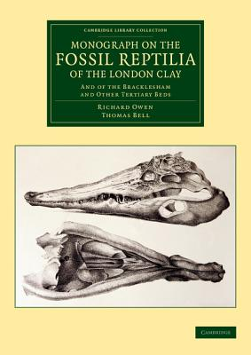 Monograph on the Fossil Reptilia of the London Clay: And of the Bracklesham and Other Tertiary Beds (Cambridge Library Collection - Monographs of the Palaeontogr) Cover Image