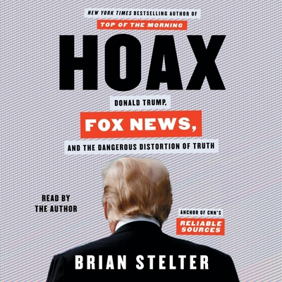 Hoax: Donald Trump, Fox News, and the Dangerous Distortion of Truth Cover Image