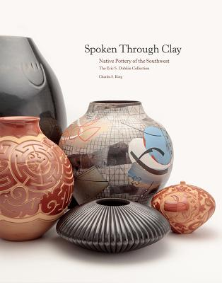 Spoken Through Clay:  Native Pottery of the Southwest—The Eric Dobkin Collection: Native Pottery of the Southwest—The Eric Dobkin Collection Cover Image