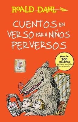 Cuentos en verso para niños perversos / Revolting Rhymes: COLECCIoN DAHL (Colección Roald Dahl) Cover Image