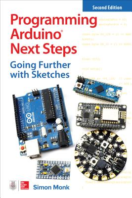 Programming Arduino Next Steps: Going Further with Sketches, Second Edition Cover Image