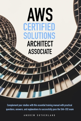 AWS-Certified Solutions Architect Associate: Complement your Studies with this Essential Training Manual with Practical Questions, Answers, and Explan Cover Image