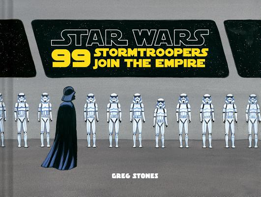 Star Wars: 99 Stormtroopers Join the Empire: (Star Wars Book, Movie Accompaniment, Stormtroopers Book) Cover Image