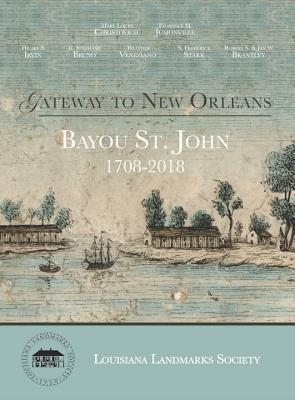 Gateway to New Orleans: Bayou St. John, 1708-2018 Cover Image