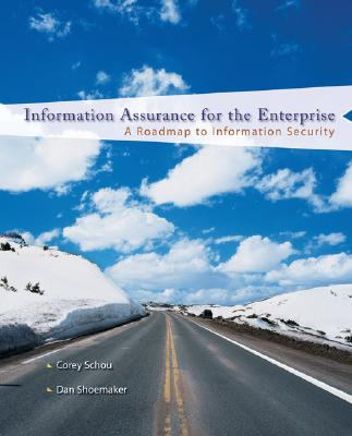 Information Assurance for the Enterprise: A Roadmap to Information Security Cover Image