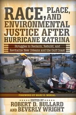 Race, Place, and Environmental Justice After Hurricane Katrina: Struggles to Reclaim, Rebuild, and Revitalize New Orleans and the Gulf Coast Cover Image
