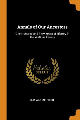 Annals of Our Ancestors: One Hundred and Fifty Years of History in the Watkins Family Cover Image