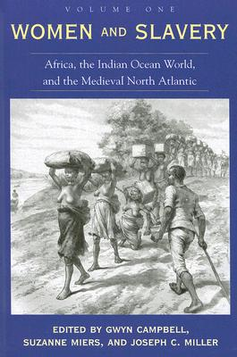 Women and Slavery, Volume One: Africa, the Indian Ocean World, and the Medieval North Atlantic Cover Image