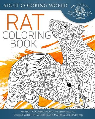 Rat Coloring Book: An Adult Coloring Book of 40 Zentangle Rat Designs with Henna, Paisley and Mandala Style Patterns (Animal Coloring Books for Adults #22) Cover Image