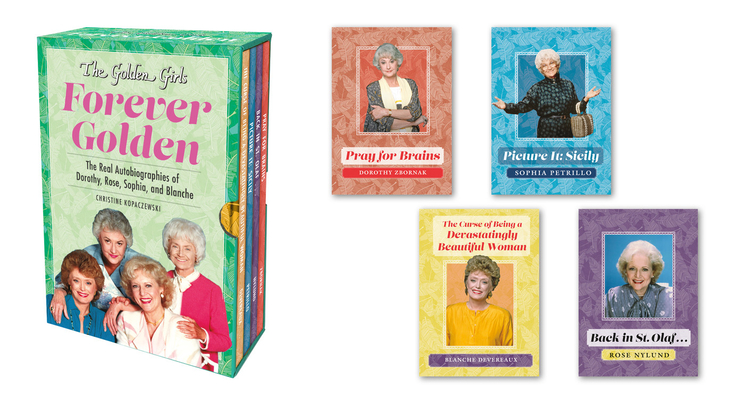 The Golden Girls: Forever Golden: The Real Autobiographies of Dorothy, Rose, Sophia, and Blanche Cover Image