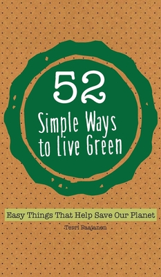 52 Simple Ways to Live Green: Easy Things That Help Save Our Planet Cover Image
