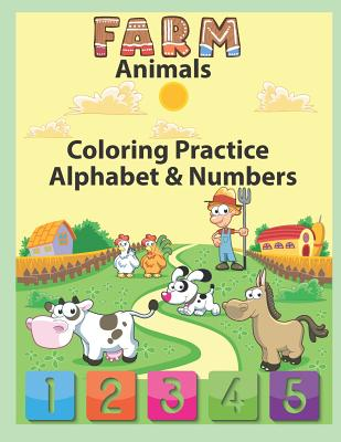 Farm Animals Coloring Practice Alphabet & Numbers: An Activity Book for Toddlers and Preschool Kids to Learn the English Alphabet Letters from A to Z, Cover Image