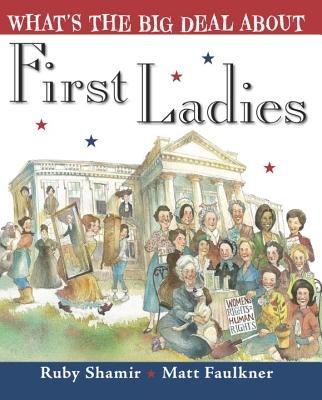 What's the Big Deal About First Ladies by Ruby Shamir and Matt Faulkner