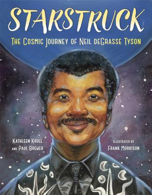 Starstruck: The Cosmic Journey of Neil DeGrasse Tyson by Kathleen Krull and Paul Brewer