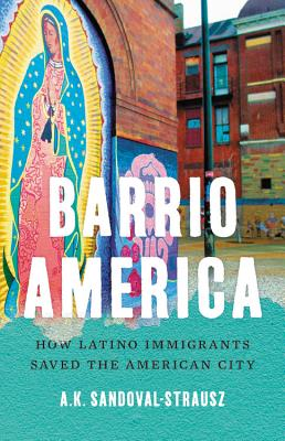 Barrio America: How Latino Immigrants Saved the American City Cover Image