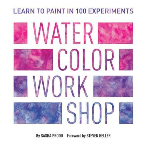 Watercolor Workshop: Learn to Paint in 100 Experiments cover