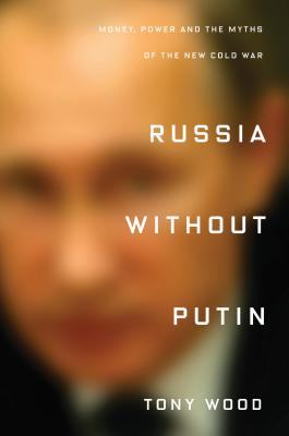 Russia Without Putin: Money, Power and the Myths of the New Cold War Cover Image