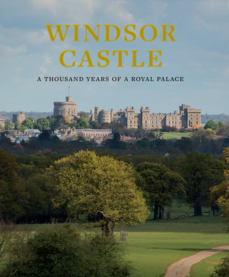 Windsor Castle: A Thousand Years of a Royal Palace Cover Image